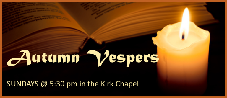 Autumn Vespers Sundays at 5:30 pm in the Kirk Chapel
